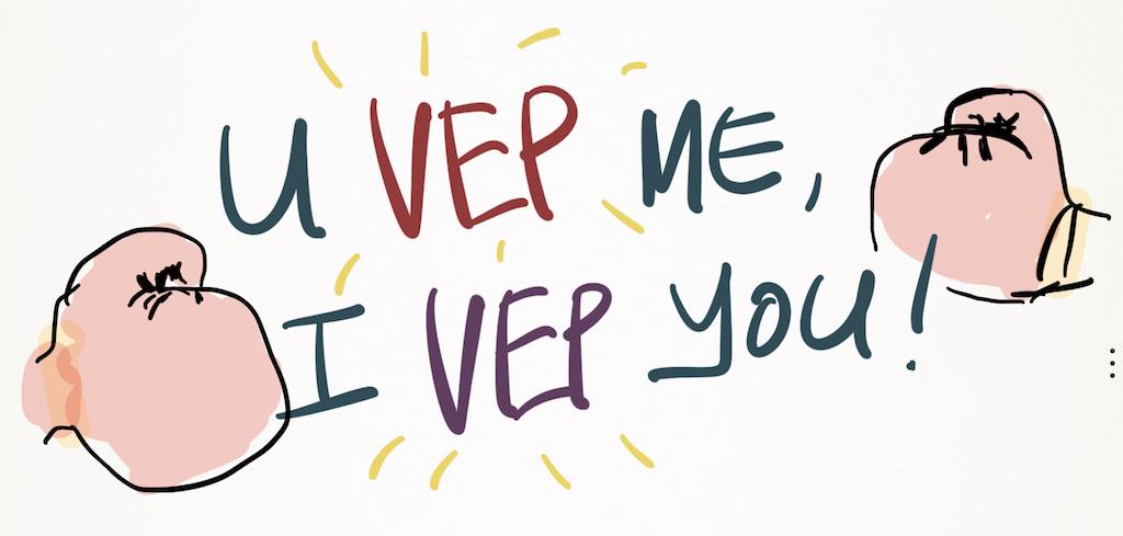 You VEP Me? I VEP You!